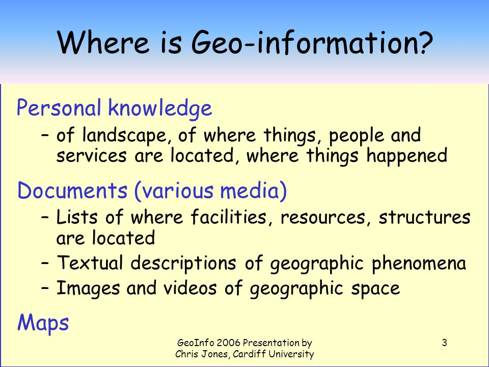 GeoInfo 2006 Presentation by Chris Jones, Cardiff University 14 Geo-Parsing : true & false references Some types of false geographic reference Personal names Smedes York, Jack London Business name Dorchester Hotel, York Properties..
