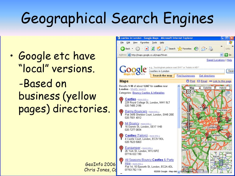 GeoInfo 2006 Presentation by Chris Jones, Cardiff University 39 Bringing GIR and GIS together Geo- knowledge GIS The Web GIR World Knowledge Geo-knowledge GIS The Web GIR World Knowledge
