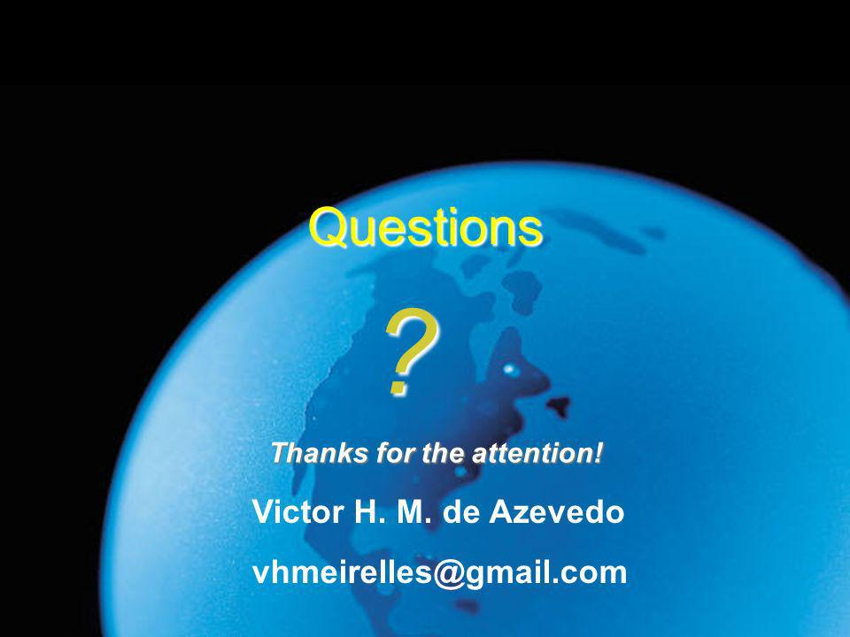 Questions Victor H. M. de Azevedo Thanks for the attention!