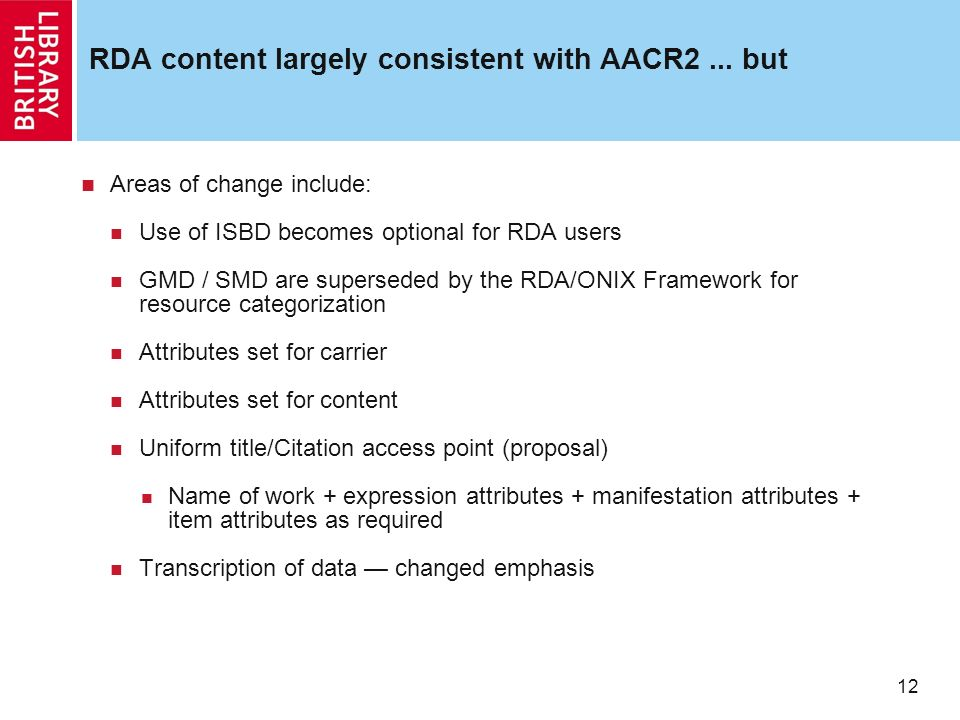 12 RDA content largely consistent with AACR2...