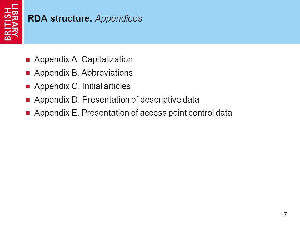 17 RDA structure. Appendices Appendix A. Capitalization Appendix B.