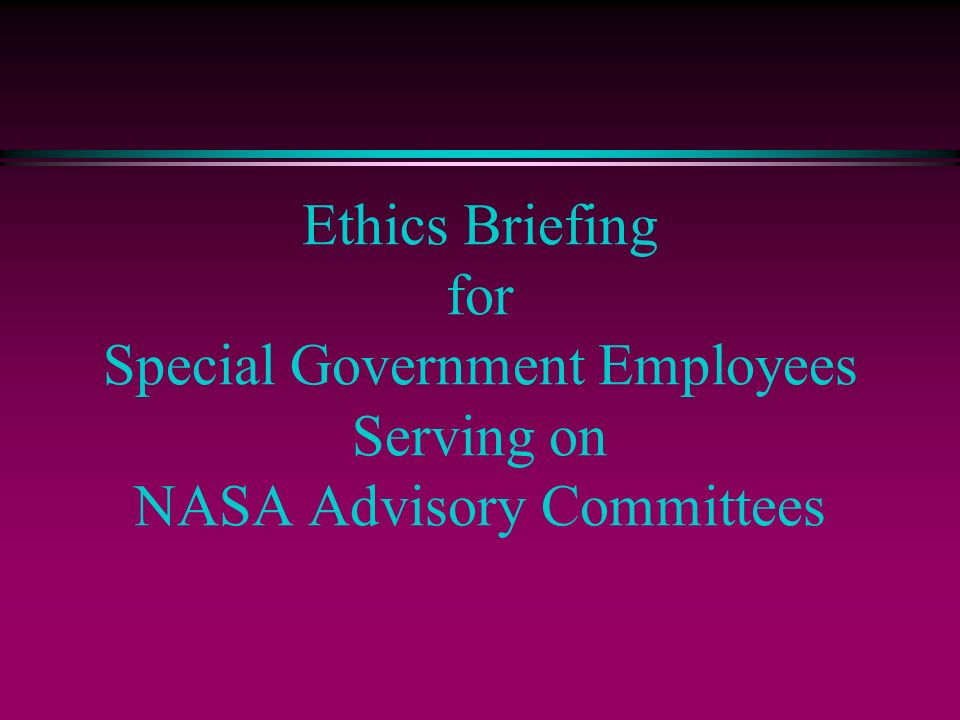 Service on NASA Advisory Committees Appointment as Special Government Employee (SGE) Defined at 18 U.S.C.