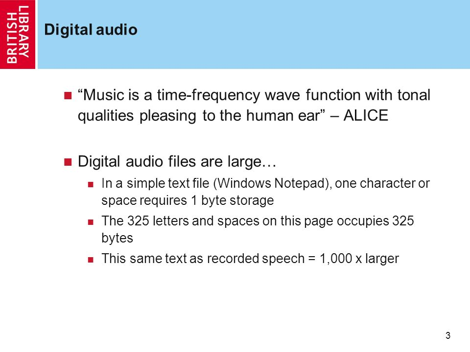 3 3 Digital audio Music is a time-frequency wave function with tonal qualities pleasing to the human ear – ALICE Digital audio files are large… In a s