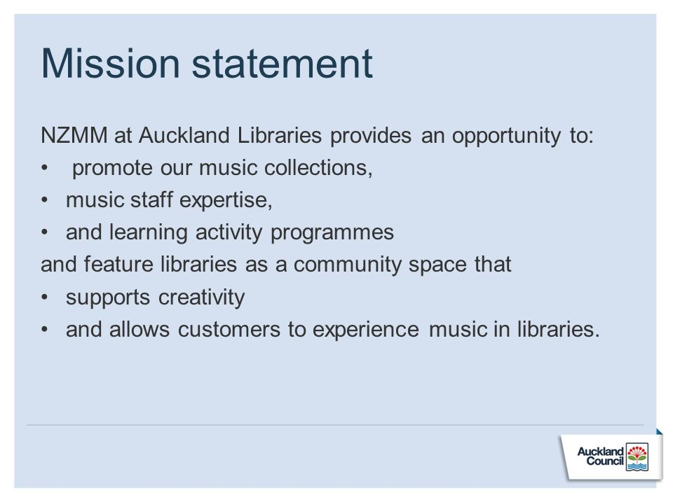 Mission statement NZMM at Auckland Libraries provides an opportunity to: promote our music collections, music staff expertise, and learning activity p