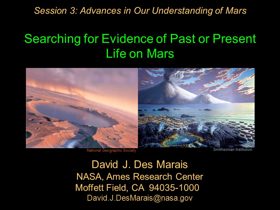 Session 3: Advances in Our Understanding of Mars Searching for Evidence of Past or Present Life on Mars David J.