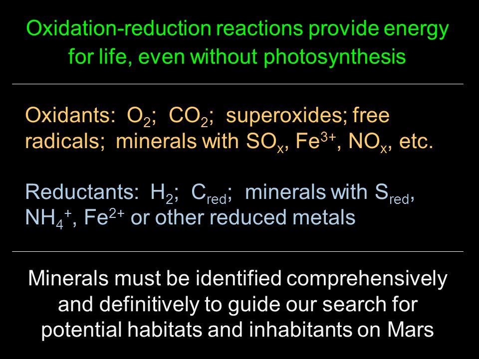Oxidants: O 2 ; CO 2 ; superoxides; free radicals; minerals with SO x, Fe 3+, NO x, etc.