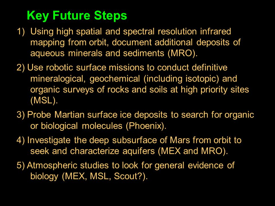 Key Future Steps 1) Using high spatial and spectral resolution infrared mapping from orbit, document additional deposits of aqueous minerals and sediments (MRO).