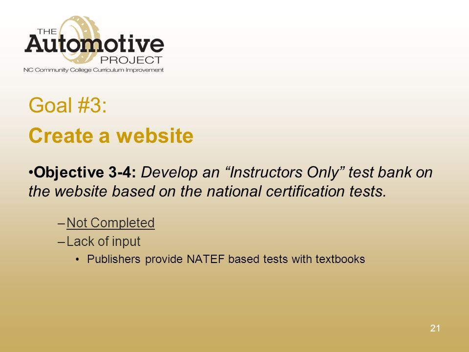 21 Goal #3: Create a website Objective 3-4: Develop an Instructors Only test bank on the website based on the national certification tests.