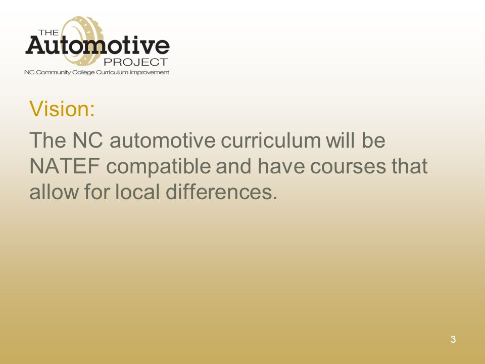 3 Vision: The NC automotive curriculum will be NATEF compatible and have courses that allow for local differences.