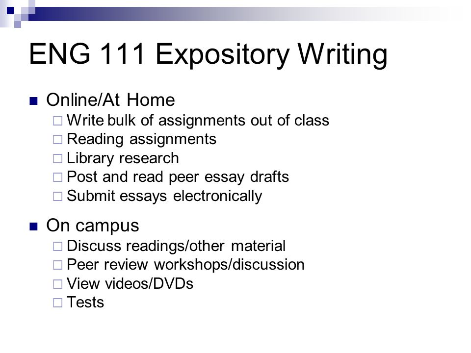 ENG 111 Expository Writing Online/At Home Write bulk of assignments out of class Reading assignments Library research Post and read peer essay drafts