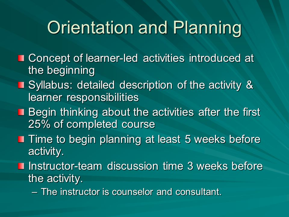 Orientation and Planning Concept of learner-led activities introduced at the beginning Syllabus: detailed description of the activity & learner respon
