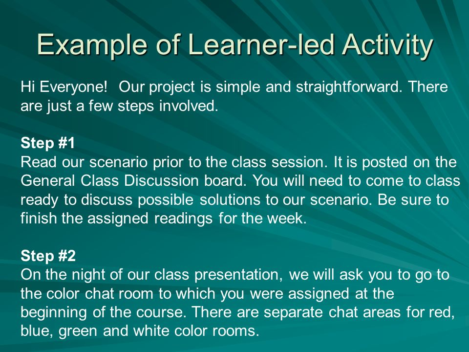 Example of Learner-led Activity Hi Everyone! Our project is simple and straightforward. There are just a few steps involved. Step #1 Read our scenario
