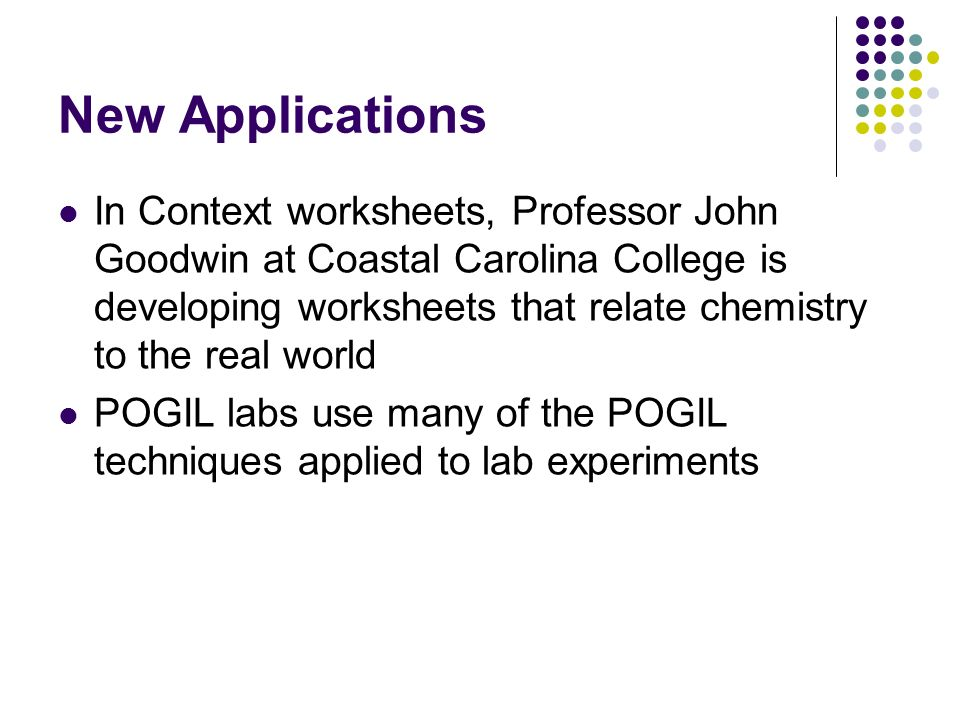 New Applications In Context worksheets, Professor John Goodwin at Coastal Carolina College is developing worksheets that relate chemistry to the real world POGIL labs use many of the POGIL techniques applied to lab experiments