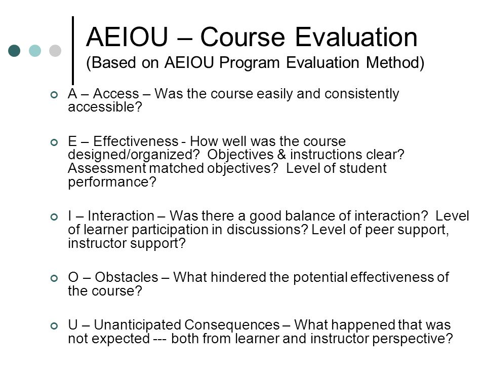 AEIOU – Course Evaluation (Based on AEIOU Program Evaluation Method) A – Access – Was the course easily and consistently accessible.