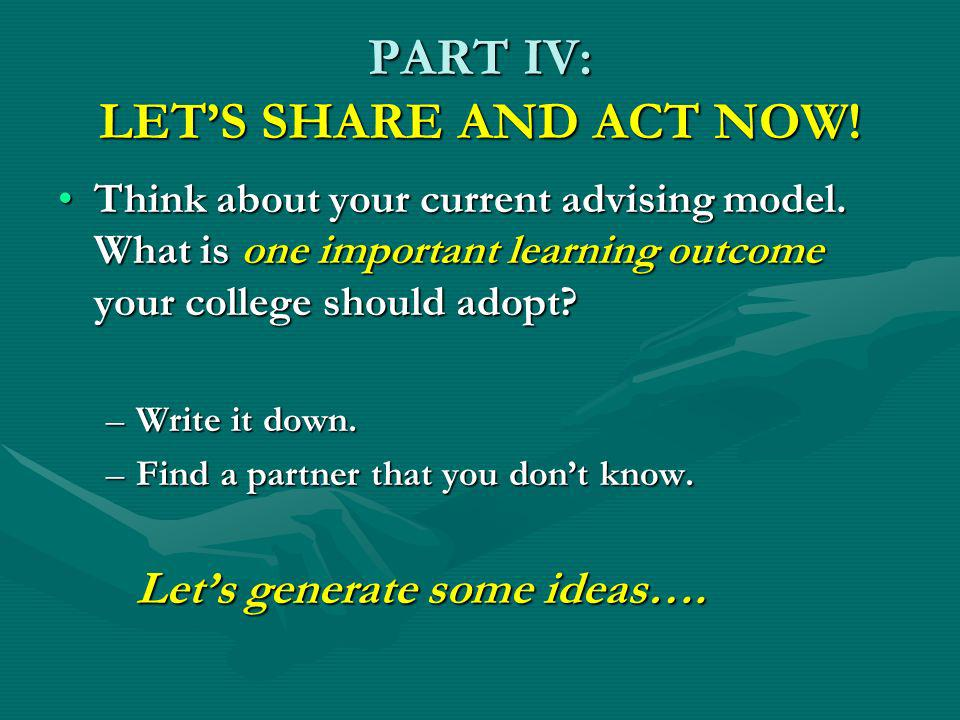 PART IV: LETS SHARE AND ACT NOW. Think about your current advising model.