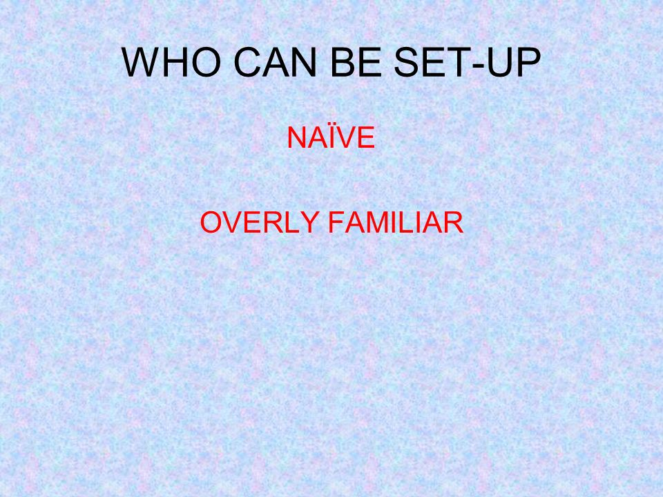 WHO CAN BE SET-UP NAÏVE OVERLY FAMILIAR