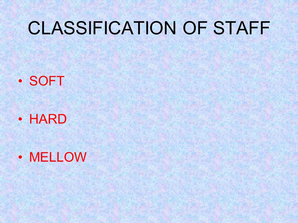 CLASSIFICATION OF STAFF SOFT HARD MELLOW