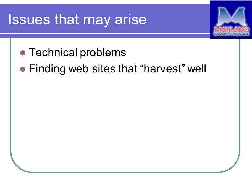 Issues that may arise Technical problems Finding web sites that harvest well