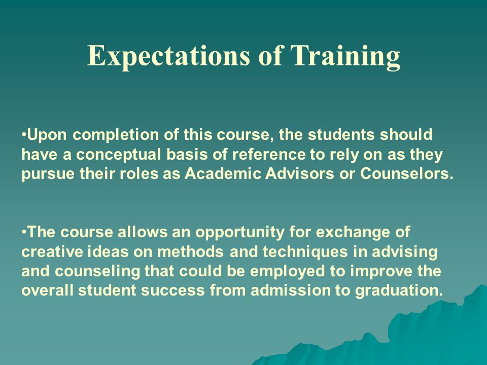 Expectations of Training Upon completion of this course, the students should have a conceptual basis of reference to rely on as they pursue their role