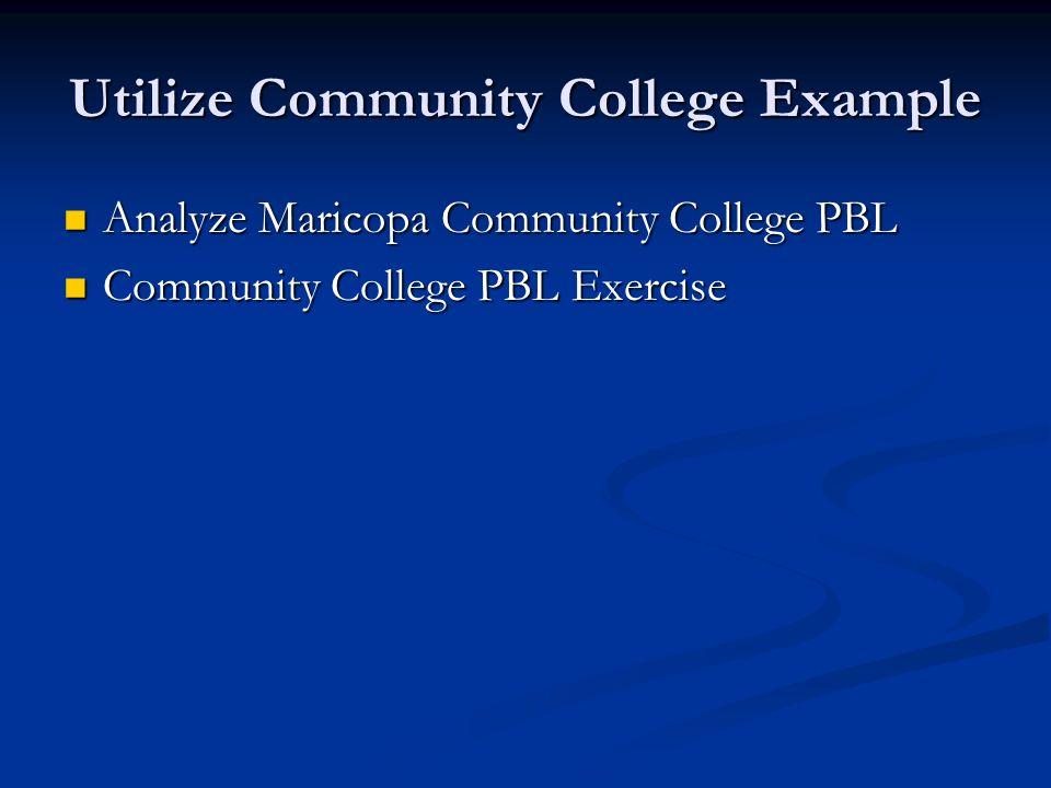 Utilize Community College Example Analyze Maricopa Community College PBL Analyze Maricopa Community College PBL Community College PBL Exercise Community College PBL Exercise