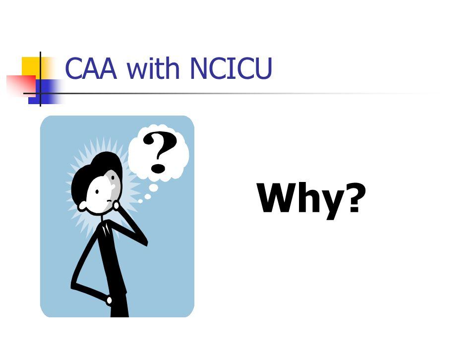 CAA with NCICU Why