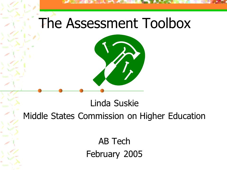 The Assessment Toolbox Linda Suskie Middle States Commission on Higher Education AB Tech February 2005