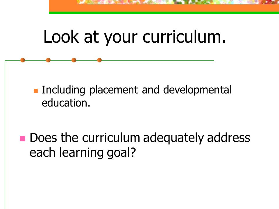Look at your curriculum. Including placement and developmental education.