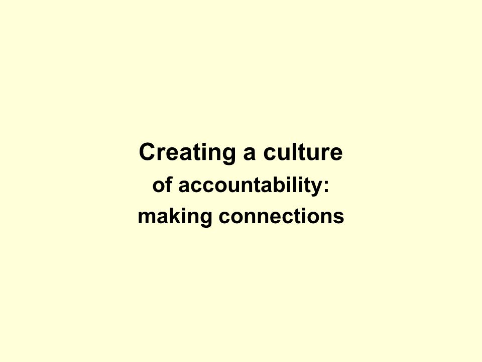 Creating a culture of accountability: making connections