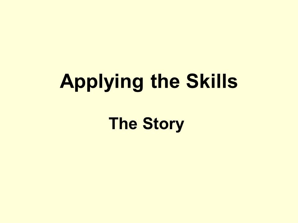 Applying the Skills The Story