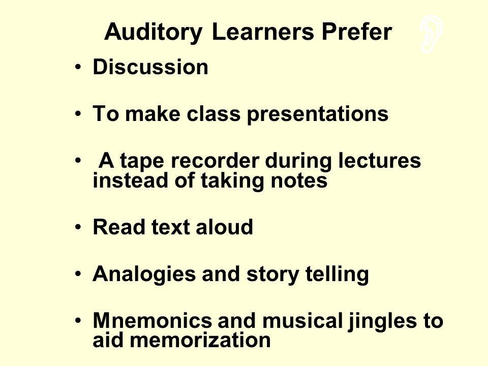Discussion To make class presentations A tape recorder during lectures instead of taking notes Read text aloud Analogies and story telling Mnemonics a