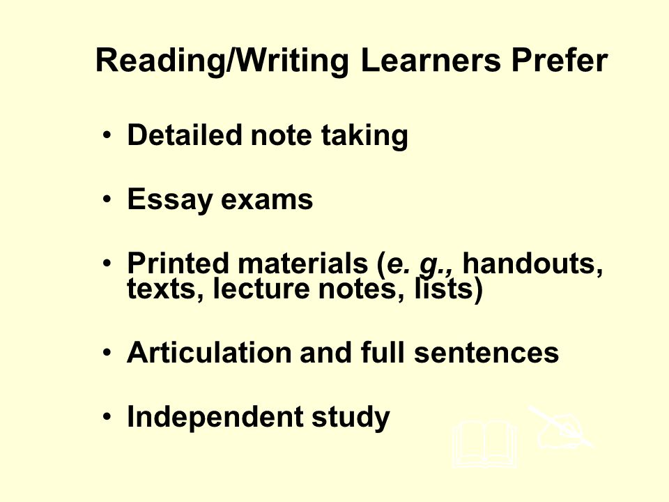 Detailed note taking Essay exams Printed materials (e. g., handouts, texts, lecture notes, lists) Articulation and full sentences Independent study Re