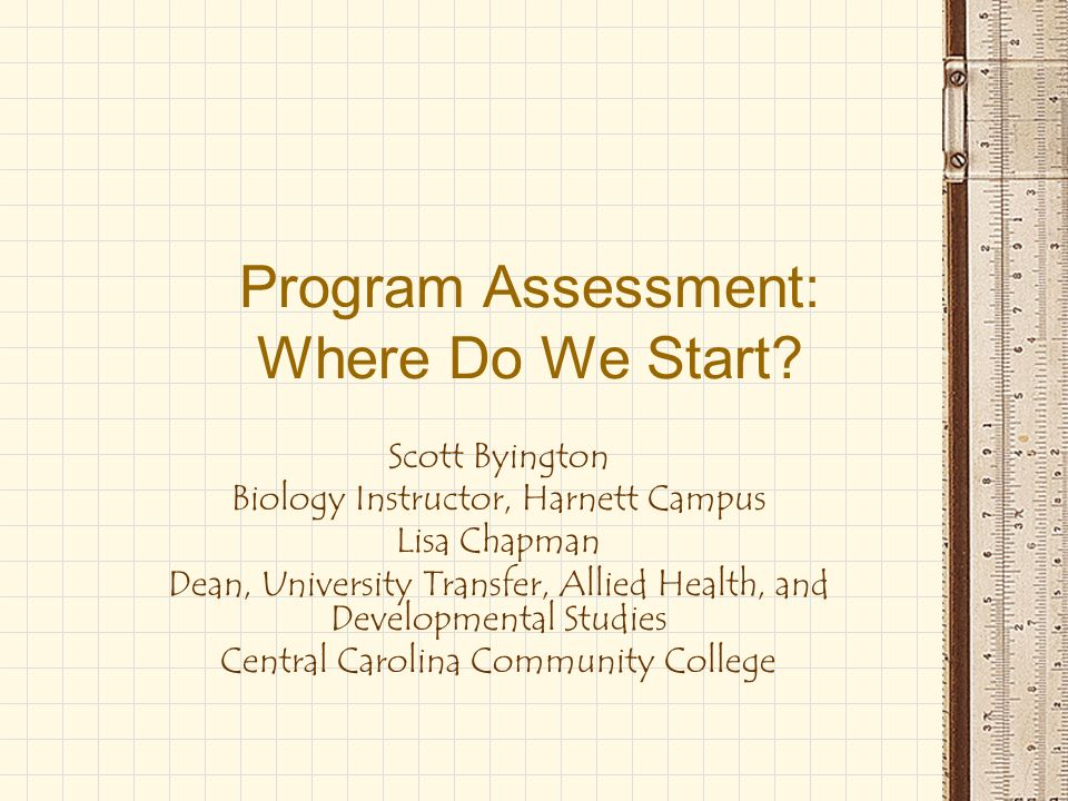 Session Focus Reasons For Emphasis On Assessment Initiating Program Assessment –How do we determine what students need to learn.