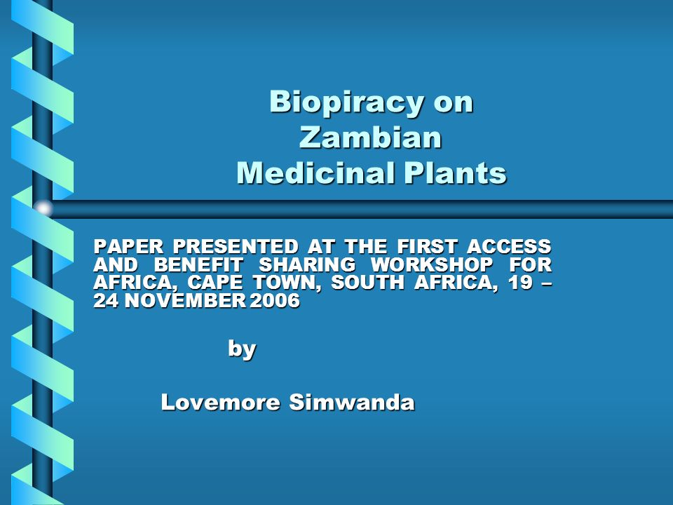 Biopiracy on Zambian Medicinal Plants PAPER PRESENTED AT THE FIRST ACCESS AND BENEFIT SHARING WORKSHOP FOR AFRICA, CAPE TOWN, SOUTH AFRICA, 19 – 24 NO