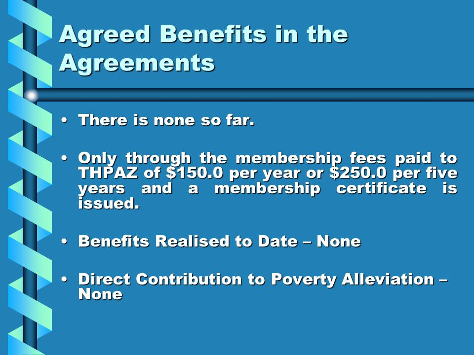 Agreed Benefits in the Agreements Agreed Benefits in the Agreements There is none so far.There is none so far. Only through the membership fees paid t