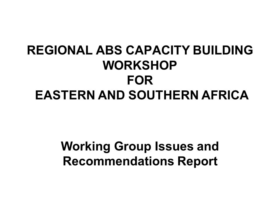 Need for ABS Regulations Recommendations African countries should establish and strengthen national legislation on ABS on GR and Administrative implementation legislation frameworks CBD Secretariat should actively facilitate countries to develop and effectively implement ABS