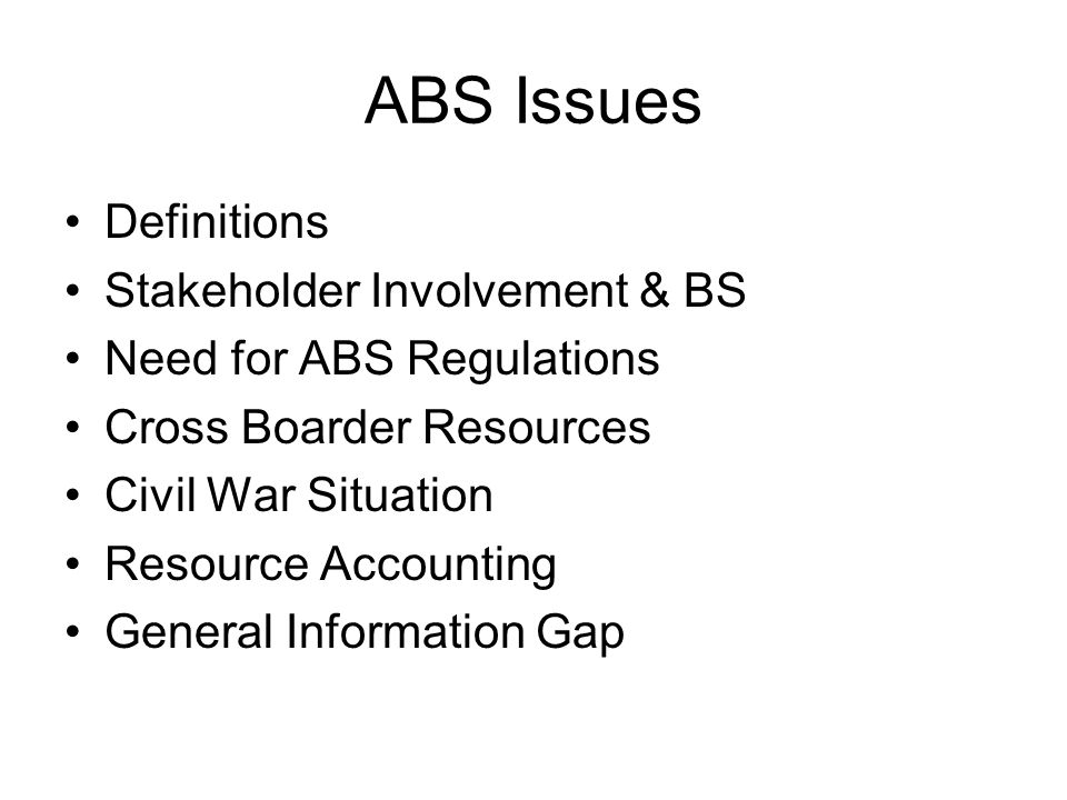 ABS Issues Definitions Stakeholder Involvement & BS Need for ABS Regulations Cross Boarder Resources Civil War Situation Resource Accounting General I