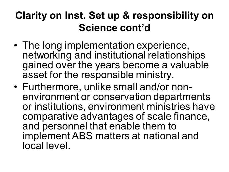 Clarity on Inst. Set up & responsibility on Science contd The long implementation experience, networking and institutional relationships gained over t
