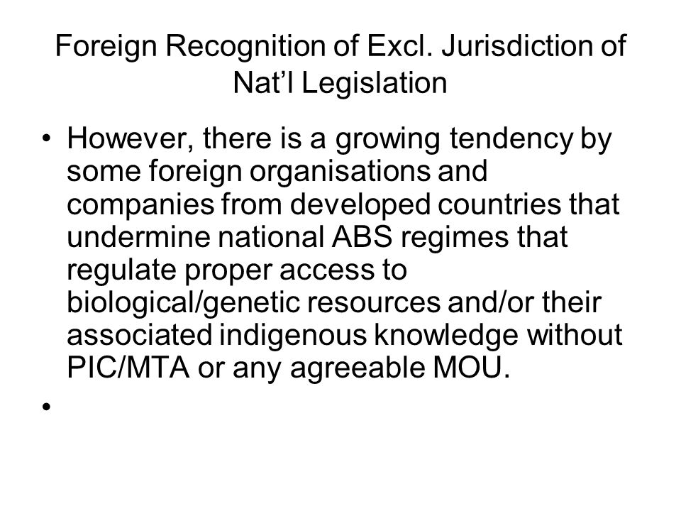 Foreign Recognition of Excl. Jurisdiction of Natl Legislation However, there is a growing tendency by some foreign organisations and companies from de