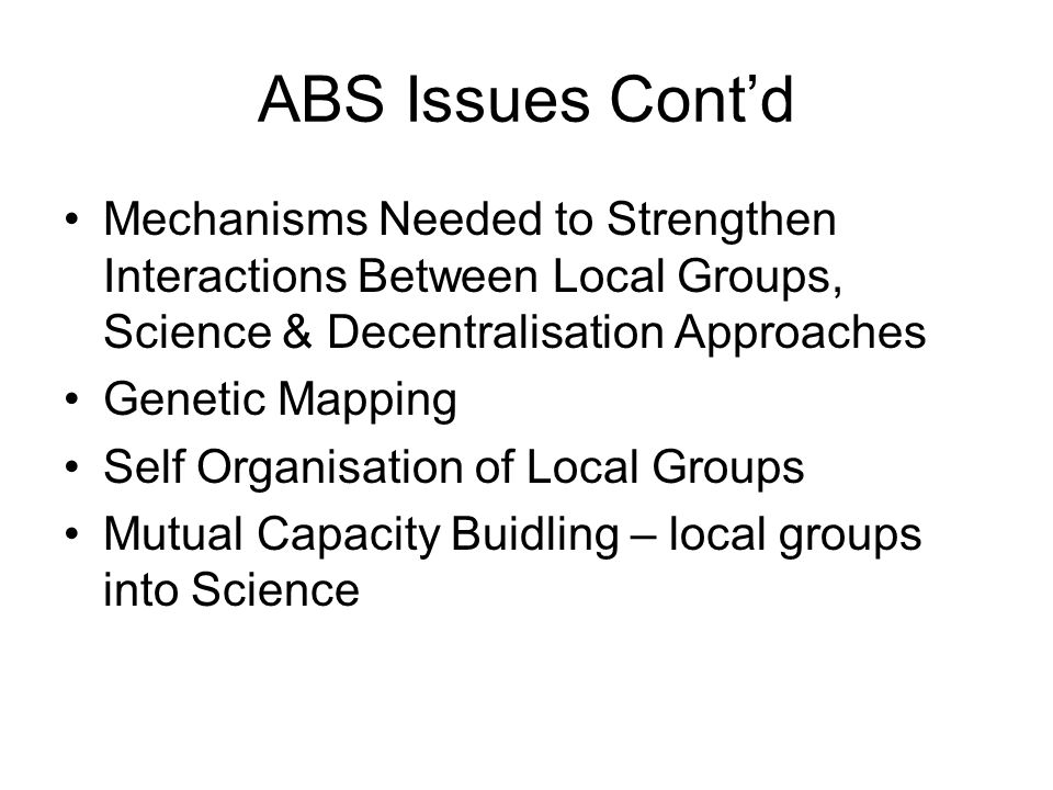 ABS Issues Contd Mechanisms Needed to Strengthen Interactions Between Local Groups, Science & Decentralisation Approaches Genetic Mapping Self Organis