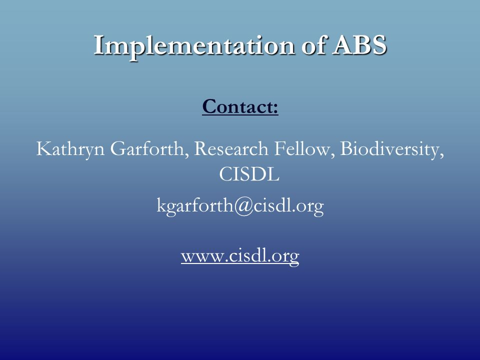 Implementation of ABS Contact: Kathryn Garforth, Research Fellow, Biodiversity, CISDL kgarforth@cisdl.org www.cisdl.org