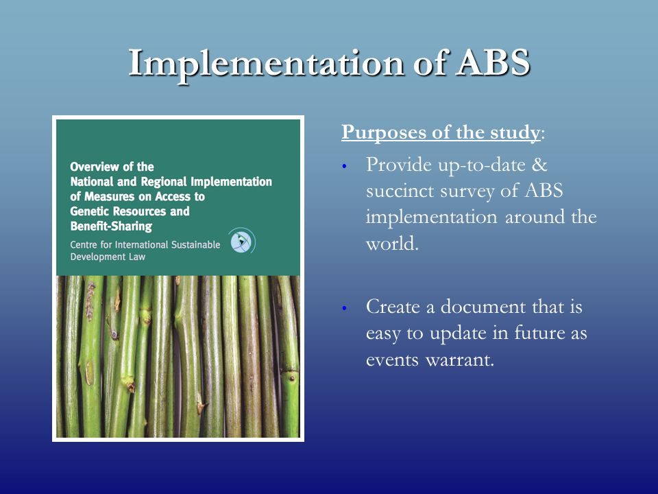 Implementation of ABS Purposes of the study: Provide up-to-date & succinct survey of ABS implementation around the world.