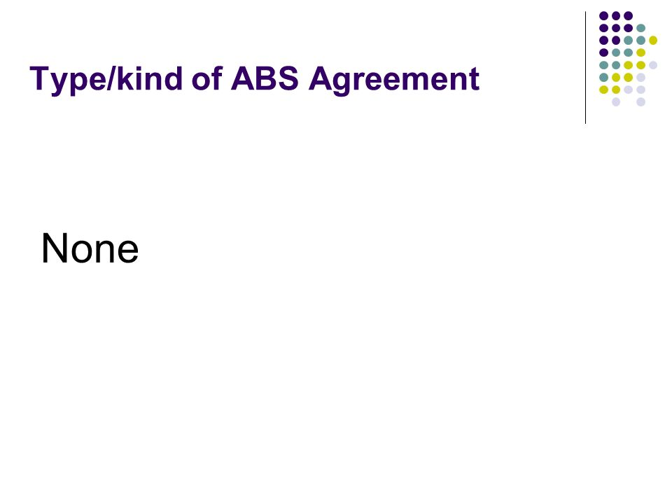 Type/kind of ABS Agreement None