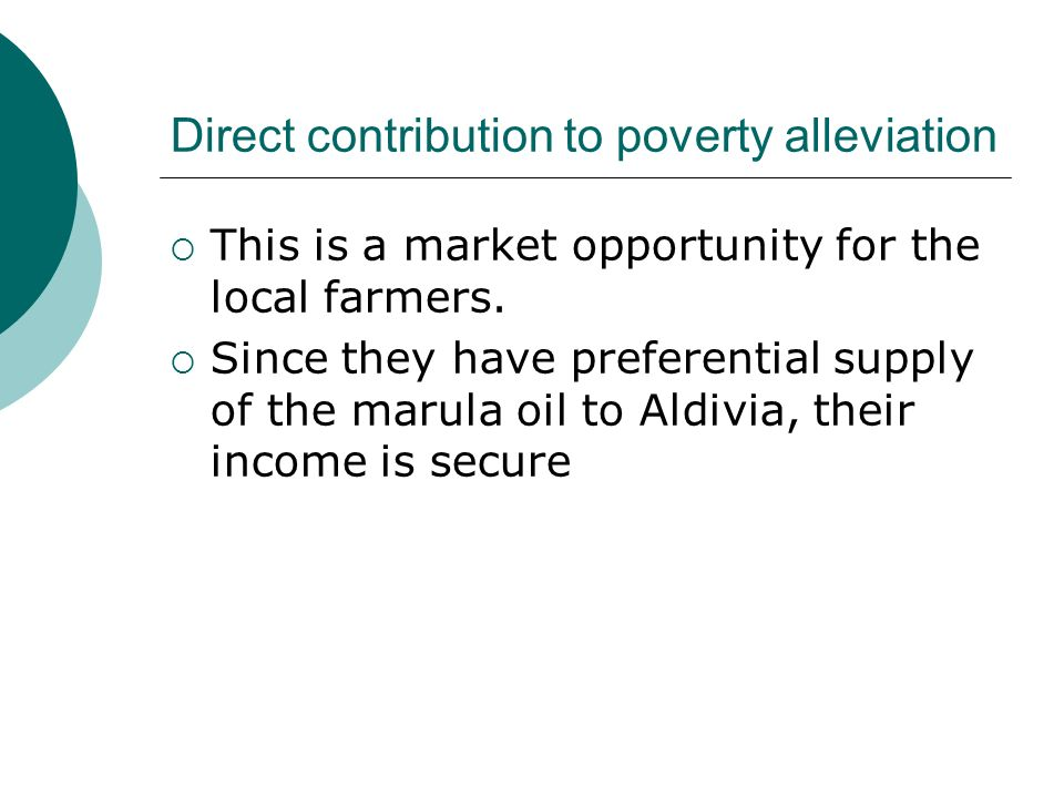 Direct contribution to poverty alleviation This is a market opportunity for the local farmers.