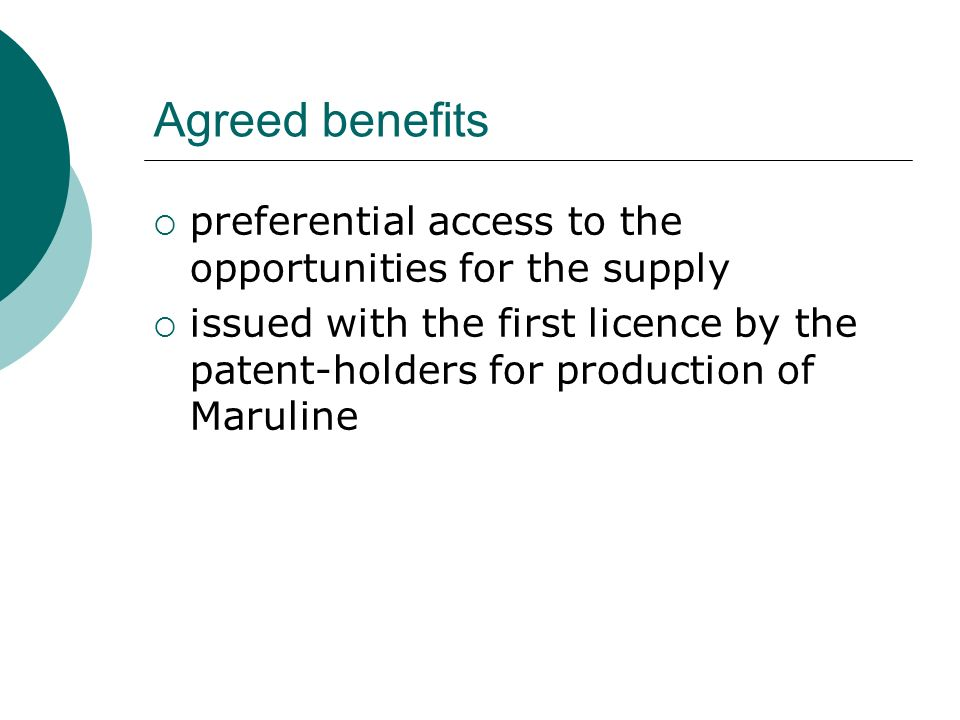 Agreed benefits preferential access to the opportunities for the supply issued with the first licence by the patent-holders for production of Maruline