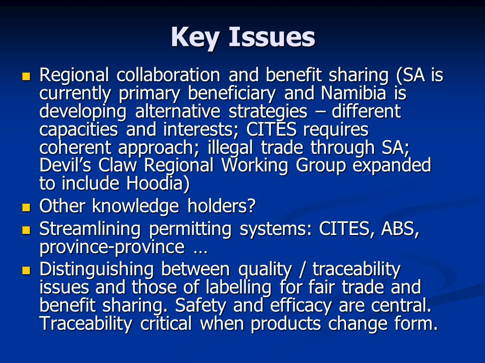 Key Issues Regional collaboration and benefit sharing (SA is currently primary beneficiary and Namibia is developing alternative strategies – differen