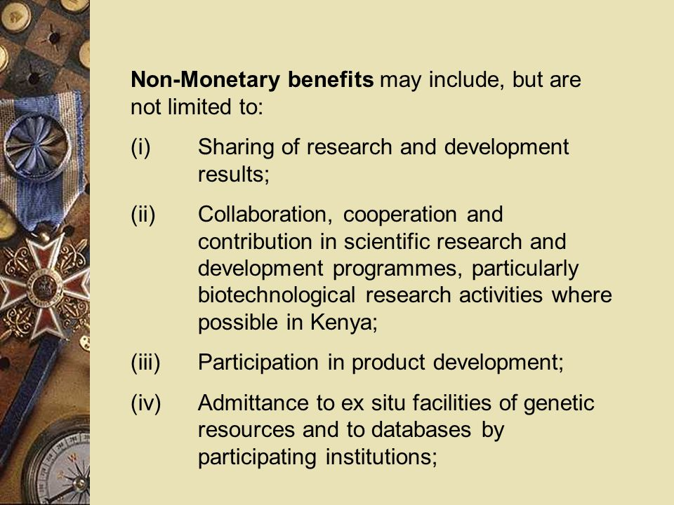 Non-Monetary benefits may include, but are not limited to: (i)Sharing of research and development results; (ii)Collaboration, cooperation and contribu