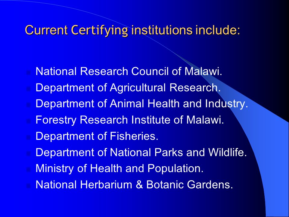 Current Certifying institutions include: National Research Council of Malawi. Department of Agricultural Research. Department of Animal Health and Ind