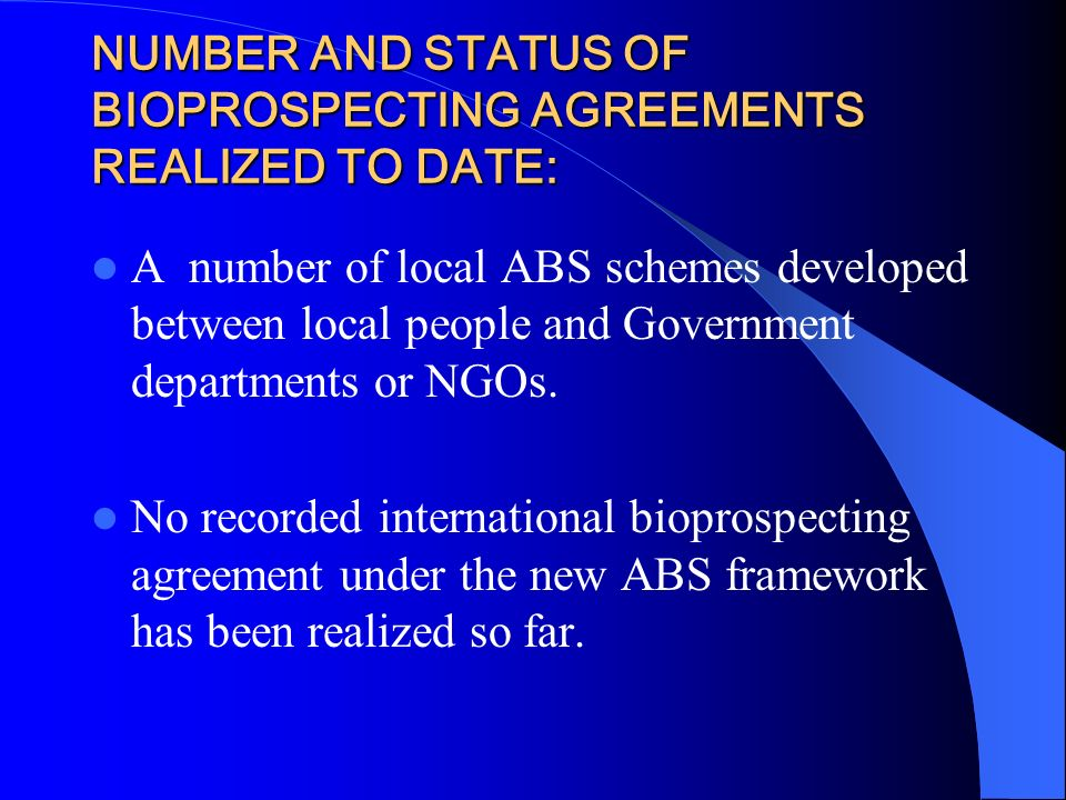 NUMBER AND STATUS OF BIOPROSPECTING AGREEMENTS REALIZED TO DATE: A number of local ABS schemes developed between local people and Government departmen