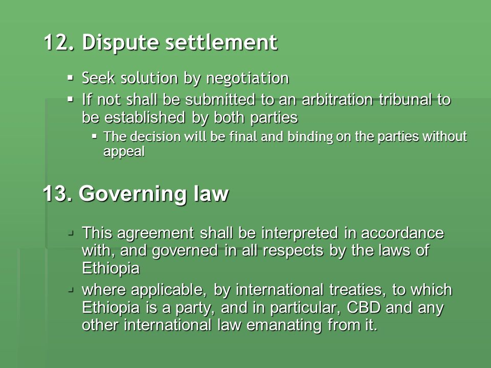 12. Dispute settlement Seek solution by negotiation Seek solution by negotiation If not sha ll be submitted to an arbitration tribunal to be establish