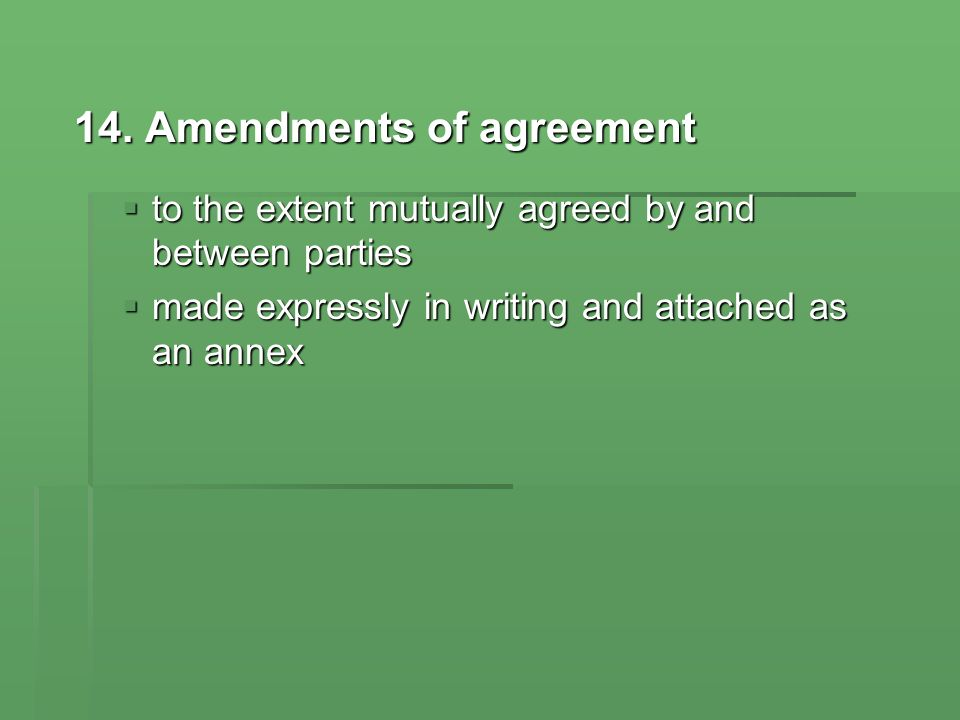 14. Amendments of agreement to the extent mutually agreed by and between parties to the extent mutually agreed by and between parties made expressly i